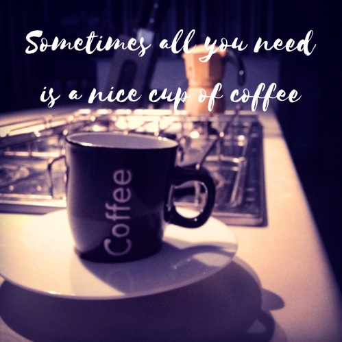 Sometimes all you need is a nice cup of coffee