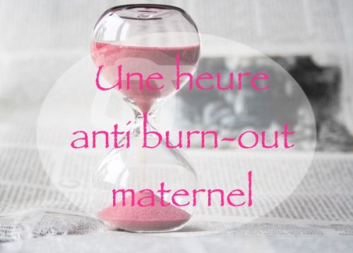 une heure anti burn out maternel